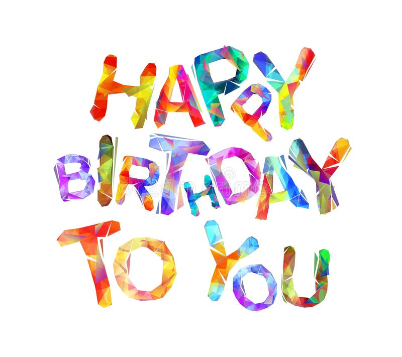 Happy Birthday to you. Vector triangular letters vector illustration
