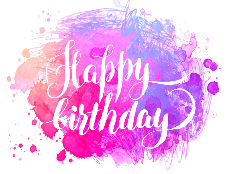 Happy Birthday! Watercolor Greeting Card. Vector Illustration i. Solated on white. Abstract Background with Calligraphy. Handwritten Text. Creative Lettering vector illustration