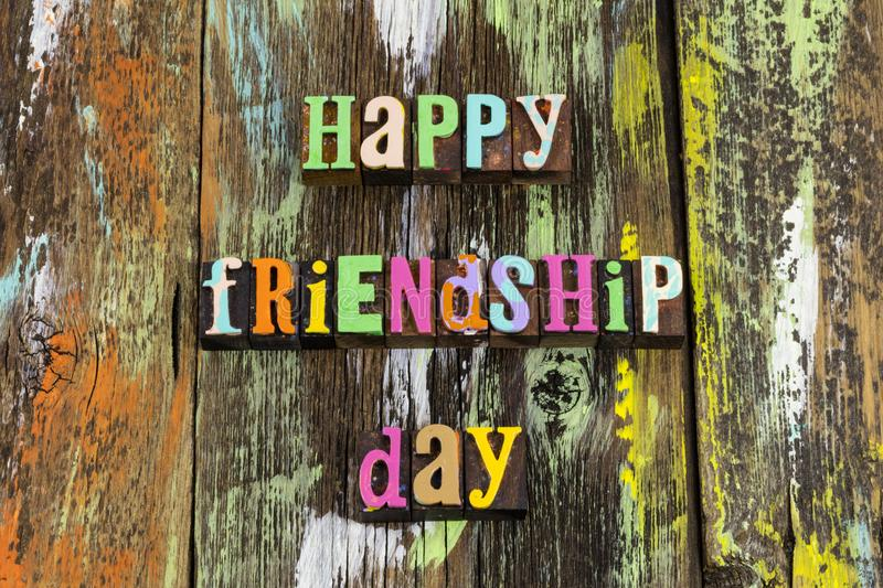 Happy friendship day celebration fun best friends bff. Letterpress type love life joy celebrate today family relationship thank you stock image