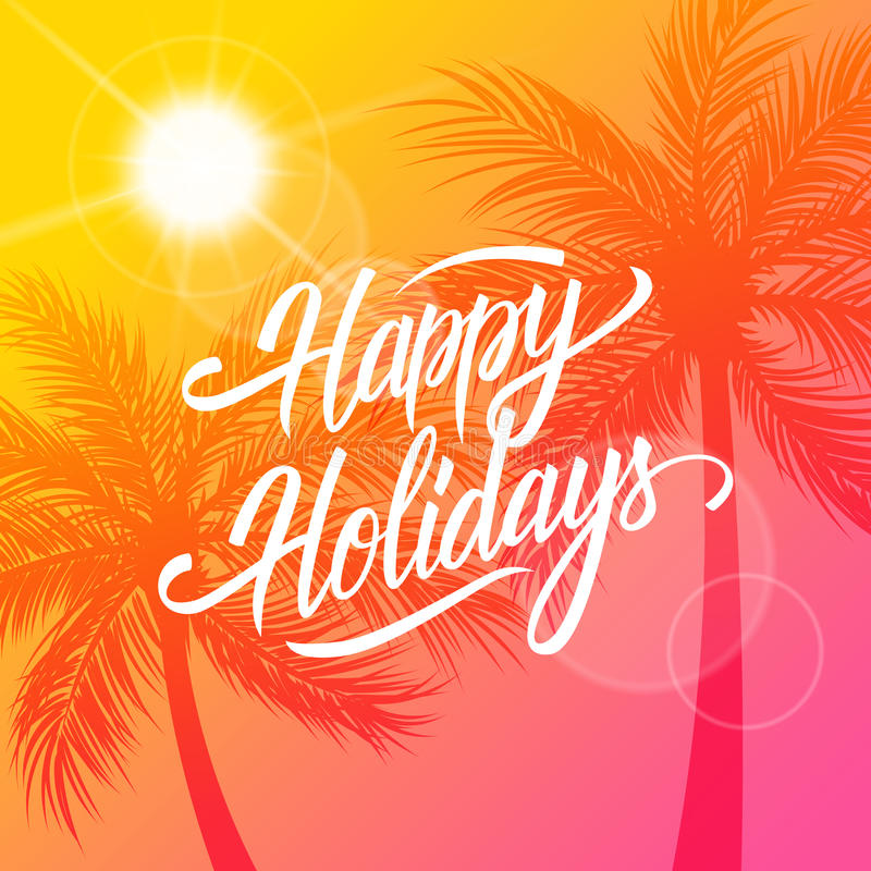Happy Holidays greeting card. Summertime background with calligraphic lettering text design and palm trees silhouette. Creative template for holiday greetings stock illustration