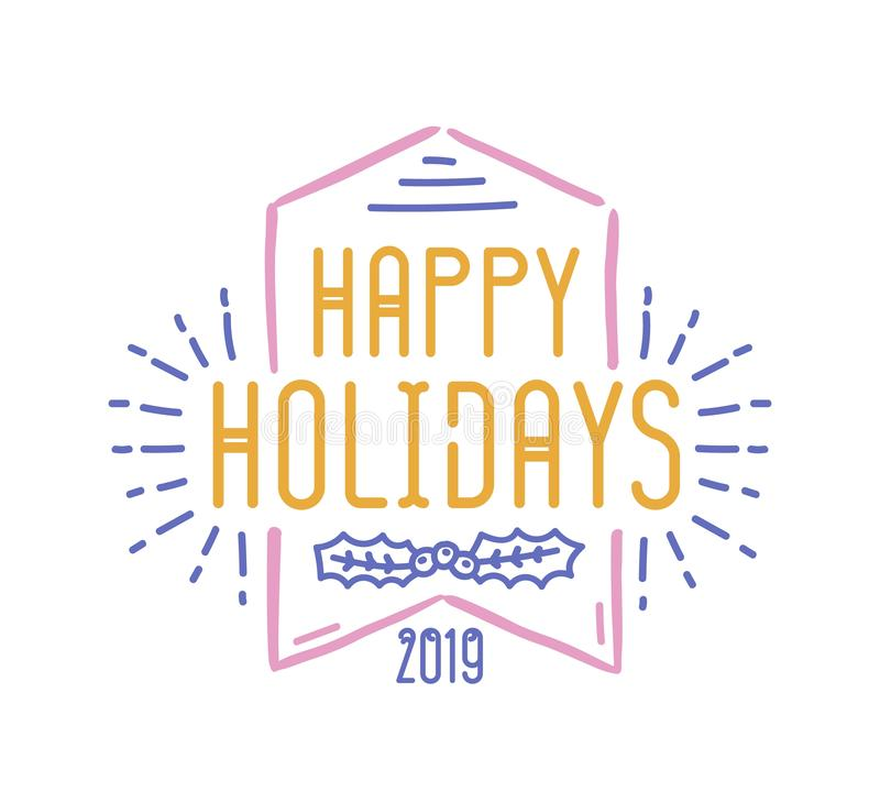 Happy Holidays inscription written with decorative calligraphic font. Handwritten festive wish or lettering decorated. With ribbon and holly leaves. Creative stock illustration