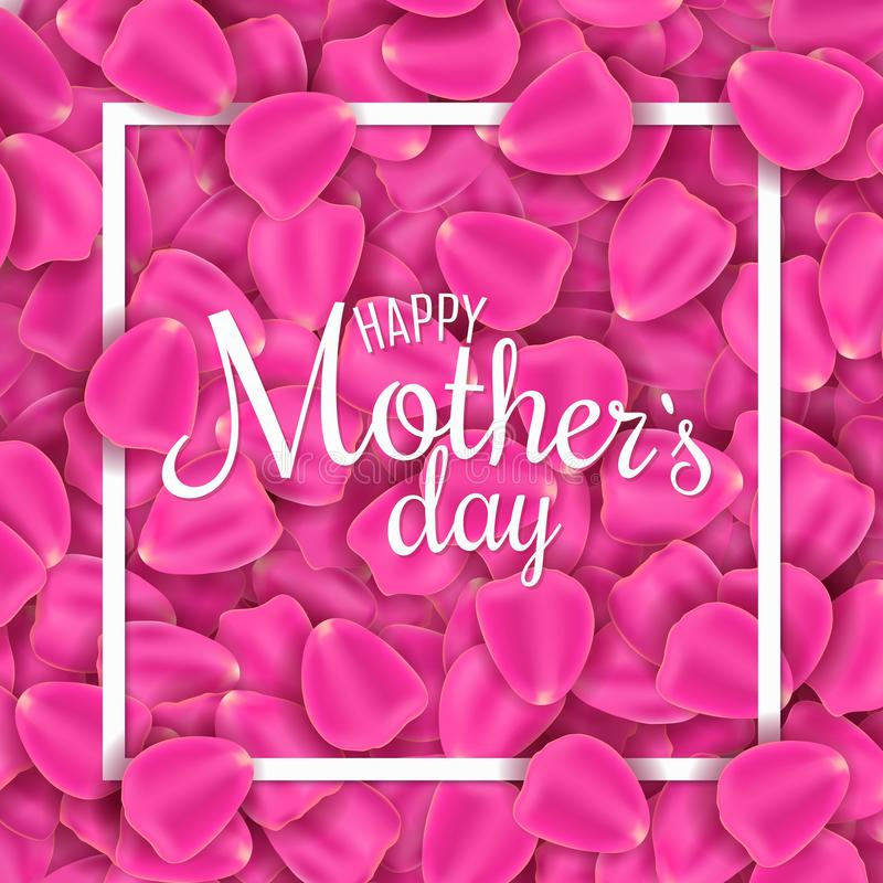 Happy Mother`s Day. Greeting card of pink rose petals. Petals of flowers. I love mother. Frame with calligraphic text. Vector ill vector illustration
