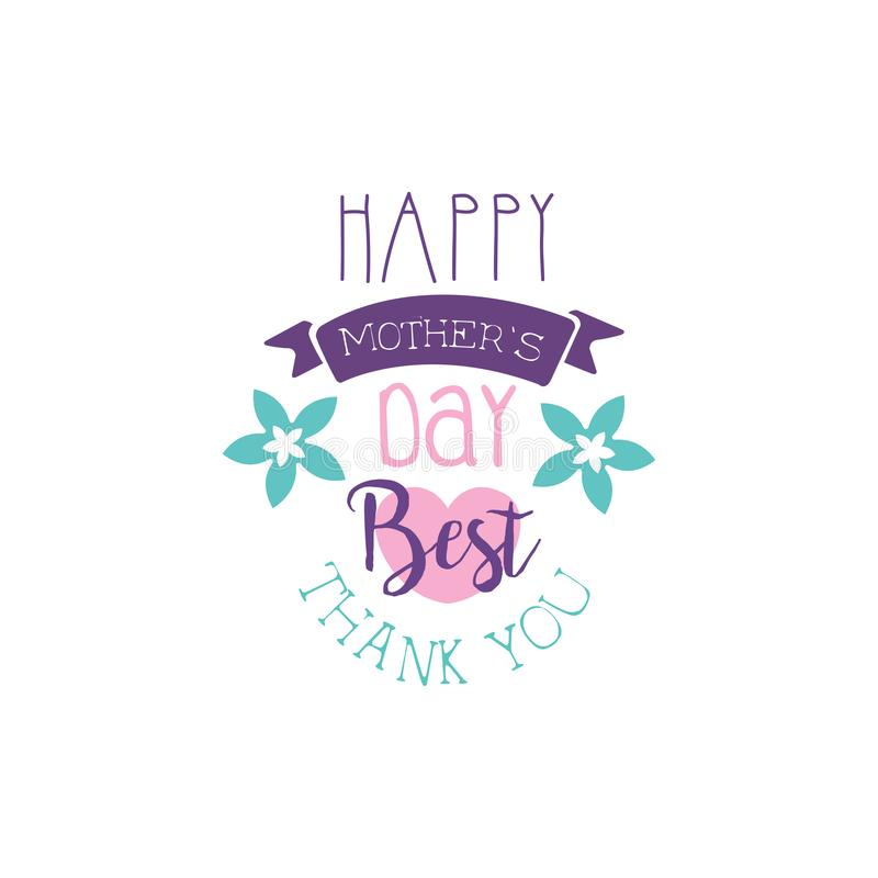 Happy Mothers Day logo template, Best, Thank You lettering, label with flowers, colorful hand drawn vector Illustration stock illustration
