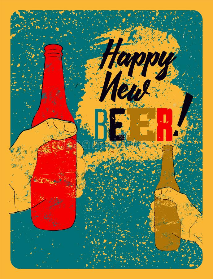 Happy New Beer! Typographic vintage grunge style Christmas card or poster design. The hand holds a bottle of beer. Retro vector il. Happy New Beer! Typographic stock illustration