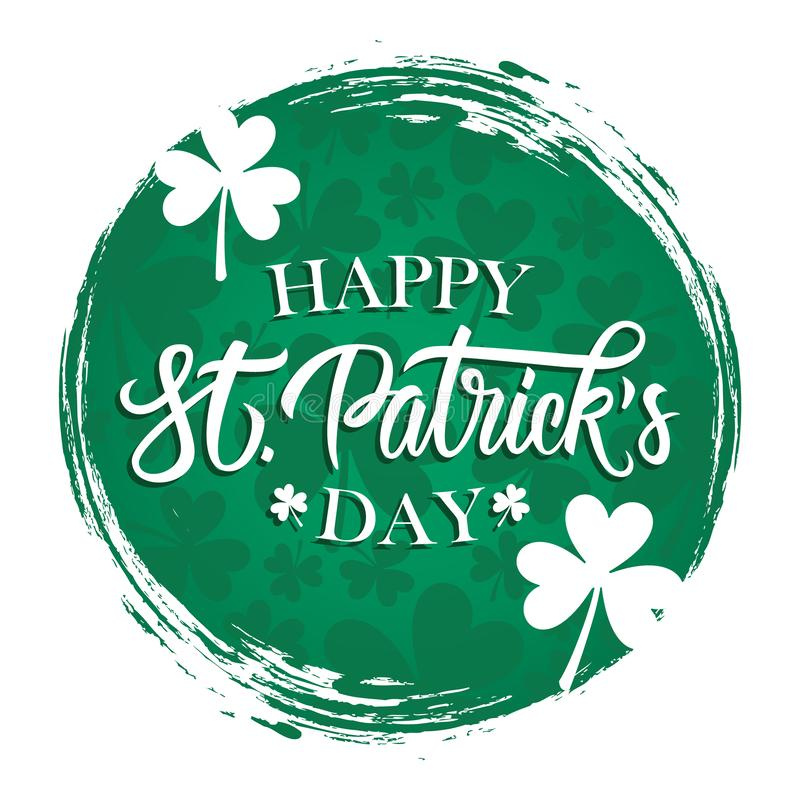 Happy St. Patrick`s Day greeting card with hand lettering, clovers on green circle brush stroke background. royalty free illustration