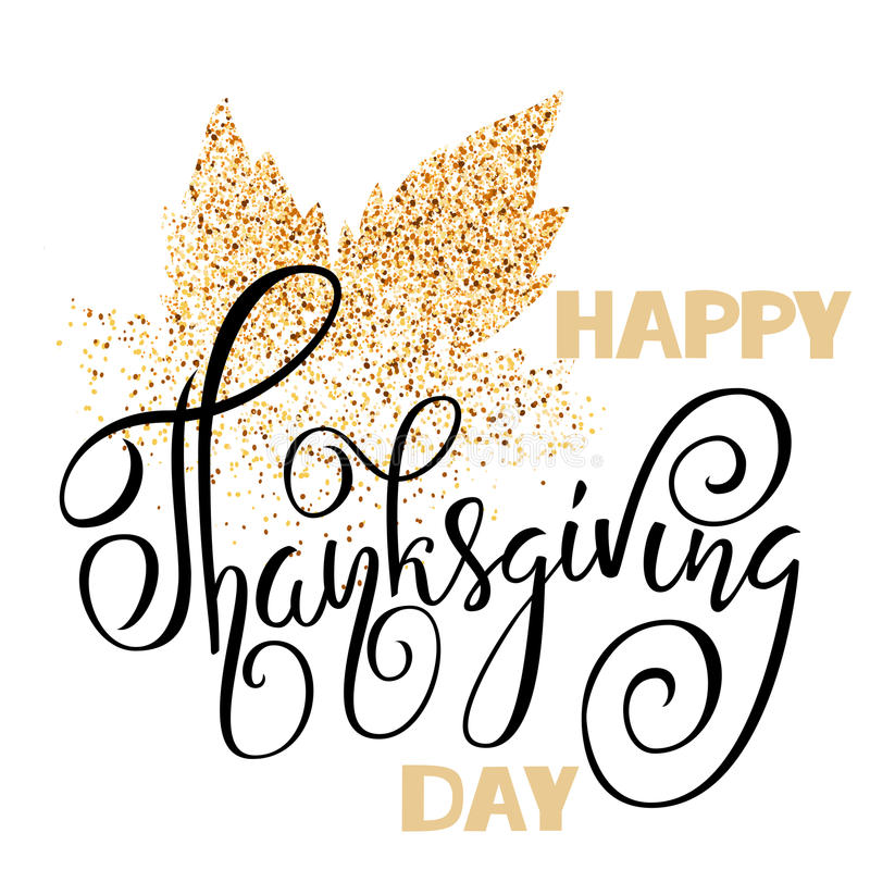 Happy Thanksgiving Day black hand lettering on white background greeting card. Gold glitter leaf stock illustration