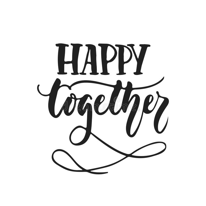 Happy together - hand drawn wedding romantic lettering phrase isolated on the white background. Fun brush ink vector. Calligraphy quote for invitations royalty free illustration