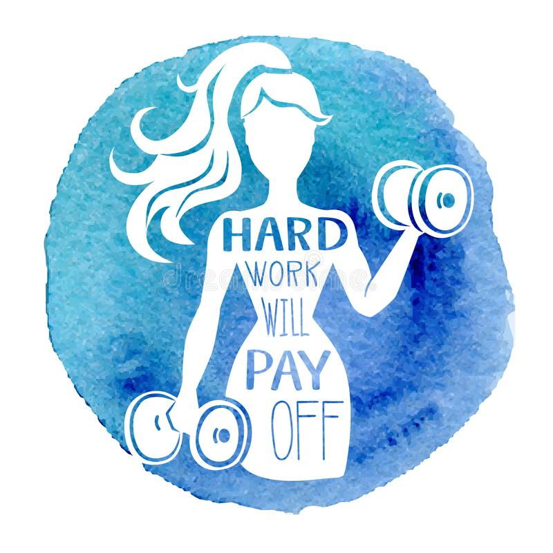 Hard work will pay off. Vector fitness illustration of a slim woman working out with dumbbells, motivational hand lettering messag. E and bright blue watercolor royalty free illustration