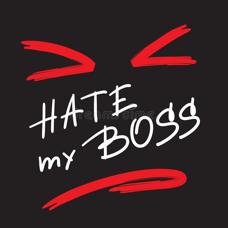 Hate my Boss - emotional handwritten quote. Print for poster, t-shirt, bag, royalty free illustration