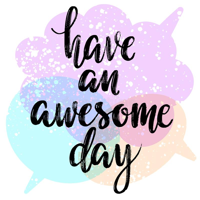 Have an awesome day words on speech bubbles background. Hand drawn creative calligraphy and brush pen lettering, design. For holiday greeting cards and royalty free illustration