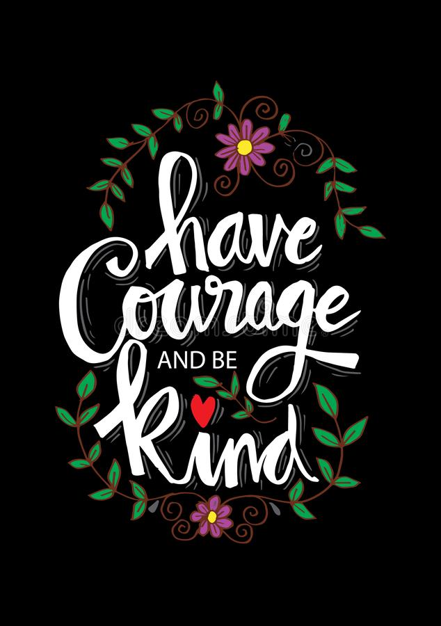 Have courage and be kind. Inspirational quote vector illustration