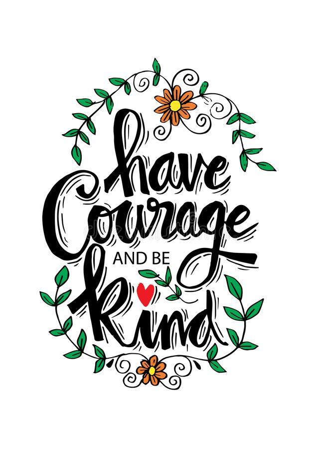Have courage and be kind. Inspirational quote royalty free illustration