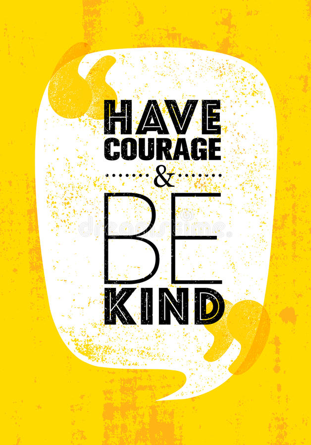 Have courage and be kind Motivation Quote.  vector illustration