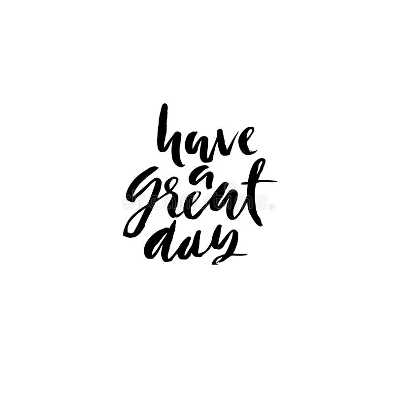 Have a great day. Dry brush calligraphy motivational phrase. Handwritten dry brush lettering for print and posters stock illustration