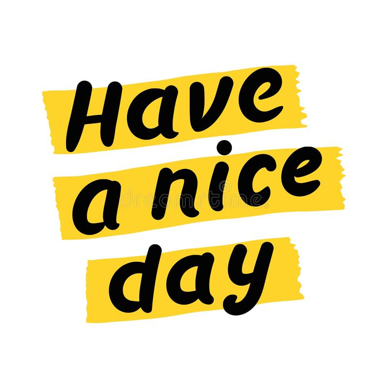 Have a nice day. Vector illustration of hand drawn writing Have a nice day isolated on white background vector illustration