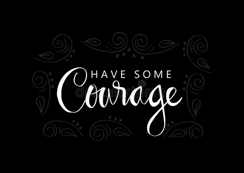 Have some courage. Hand lettering calligraphy. Motivational quote royalty free illustration