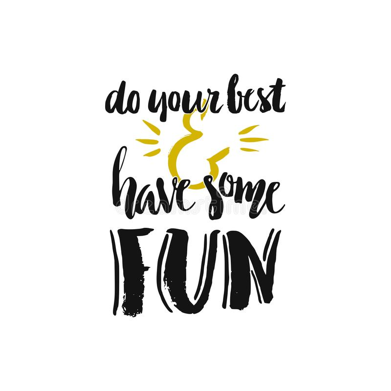 Have Some Fun. Do your best and have some fun - handdrawn ink lettering converted into vector illustration, all texture and hand drawn quality preserved stock illustration