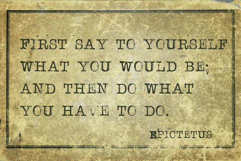 Have to do Epict. First say to yourself what you would be - ancient Greek philosopher Epictetus quote printed on grunge vintage cardboard stock illustration