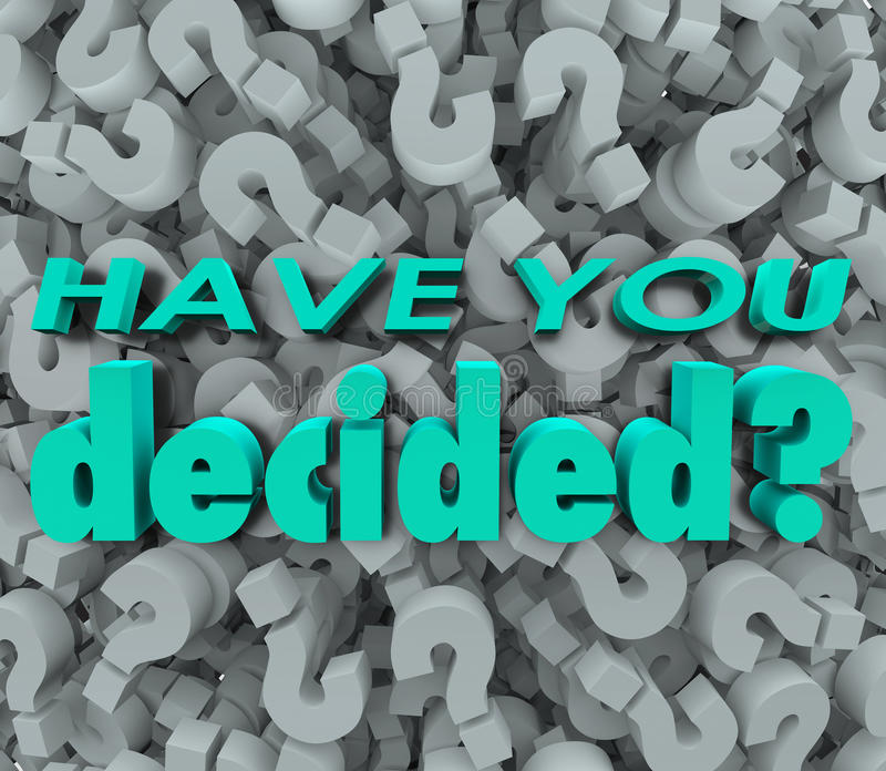 Have You Decided Final Answer Choice Question Mark Background. The words Have You Decided on a background of question marks to illustrate the need to make a royalty free illustration
