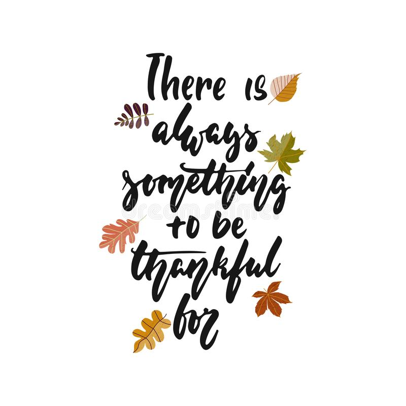 Hay siempre algo ser agradecido para - la frase dibujada mano de las letras del Día de Acción de Gracias de las estaciones del ot ilustración del vector