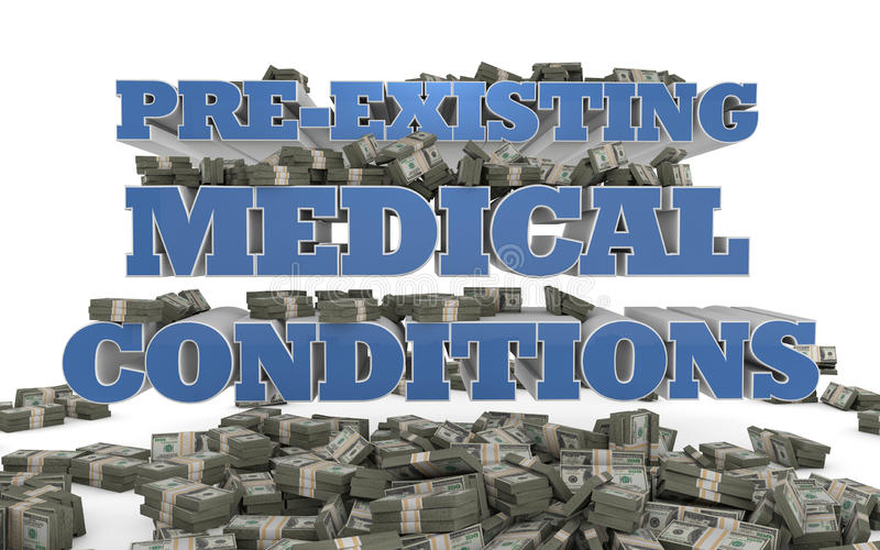 Healthcare - Pre-existing medical conditions. The words Pre-Existing Medical Conditions rendered in 3D with bundles of money royalty free illustration