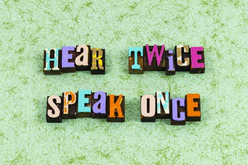 Hear twice speak once listen learn education letterpress phrase. Typography font listening leader leadership knowledge wisdom success teach royalty free stock photo