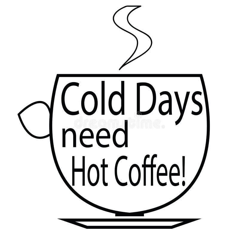 Heißer Kaffee des kalten Tagesbedarfs - Tasse Kaffee-Logo - Kaffee zitiert lizenzfreie abbildung