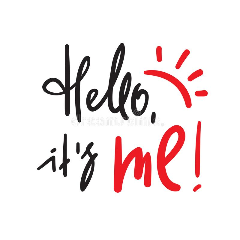 Hello är det mig - enkelt inspirera och det motivational citationstecknet Handskrivet välkommet uttryck Tryck för inspirerande af royaltyfri illustrationer