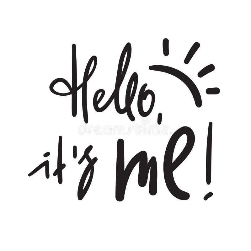 Hello är det mig - enkelt inspirera och det motivational citationstecknet Handskrivet välkommet uttryck tryck stock illustrationer