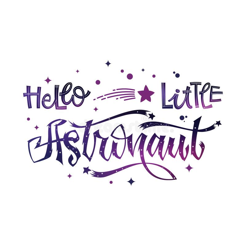 Hello Little Astronaut quote. Baby shower hand drawn lettering logo phrase royalty free illustration