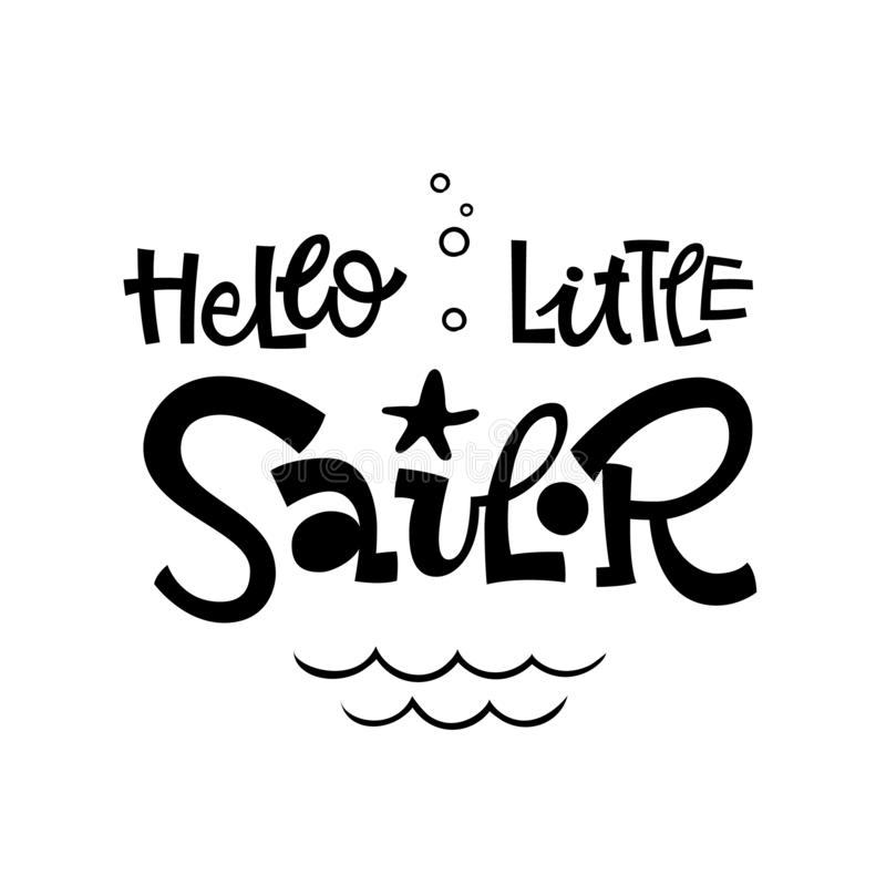 Hello little sailor quote. Simple black color baby shower hand drawn grotesque script style lettering vector logo phrase stock illustration