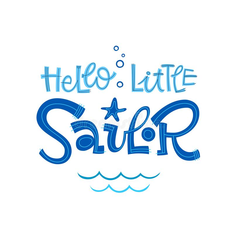 Hello little sailor quote. Simple colorful baby shower hand drawn grotesque script style lettering vector logo phrase royalty free illustration