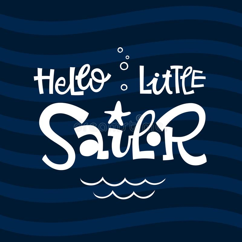 Hello little sailor quote. Simple baby shower hand drawn grotesque script style lettering vector logo phrase royalty free illustration