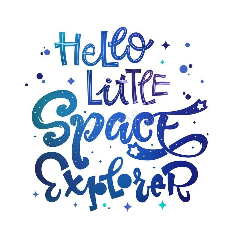 Hello Little Space Explorer quote. Baby shower, kids theme hand drawn lettering logo phrase vector illustration