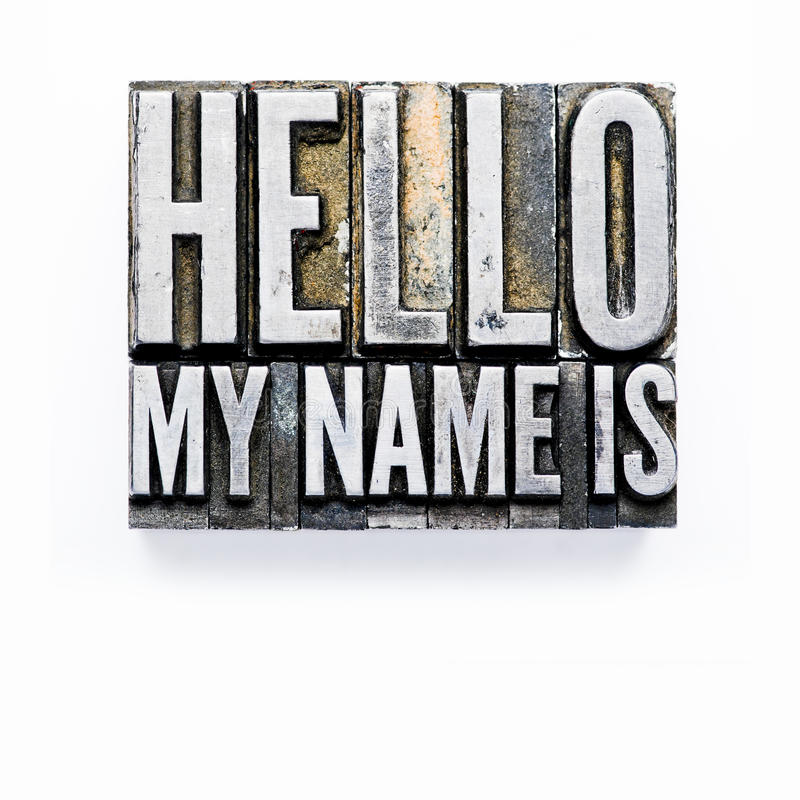 Hello, my name is. The phrase Hello, my name is in letterpress type. Cross processed, narrow focus stock image