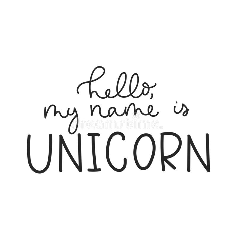Hello my name is unicorn inspirational lettering quote for print, greeting card, baby shower etc.Line lettering print design. royalty free illustration