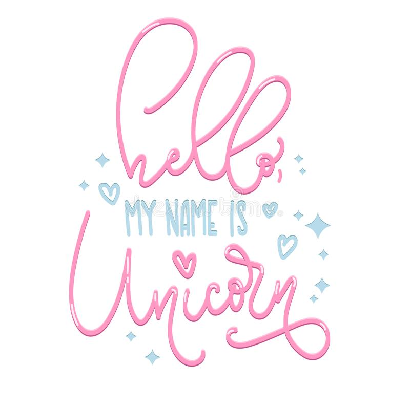 Hello my name is unicorn poster Hand drawn inspirational quote with hearts and stars. stock illustration