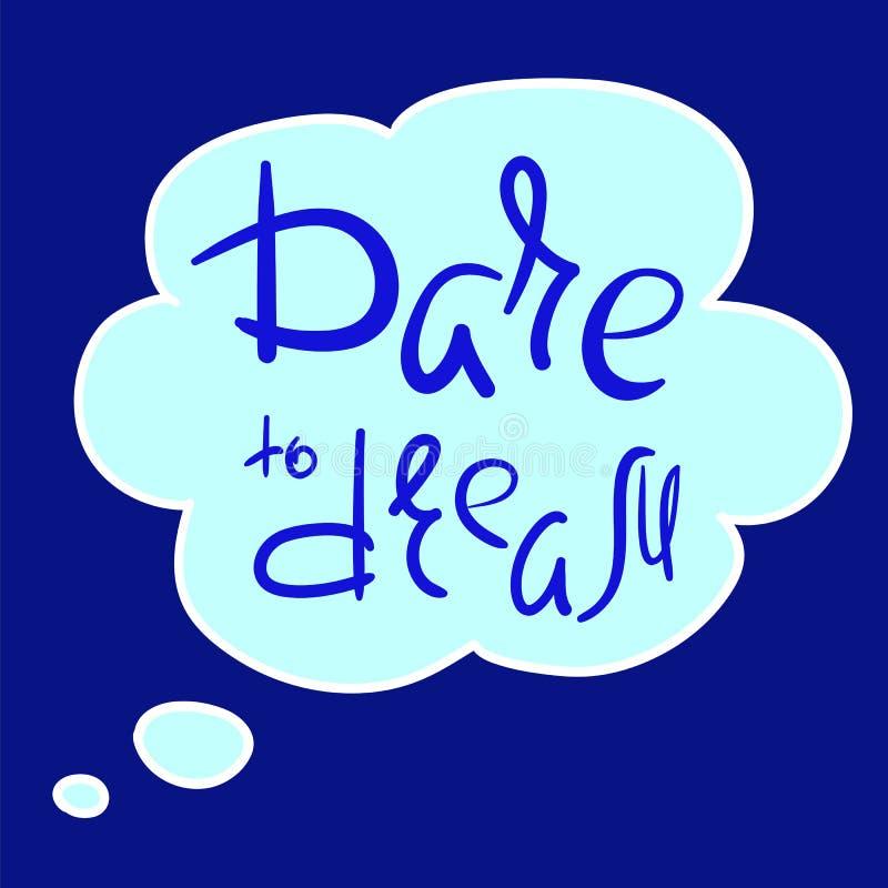 Herausforderung zum Traum - handgeschriebenes Motivzitat Drucken Sie für Anspornungsplakat, T-Shirt, Tasche, die Schale und grüße lizenzfreie abbildung