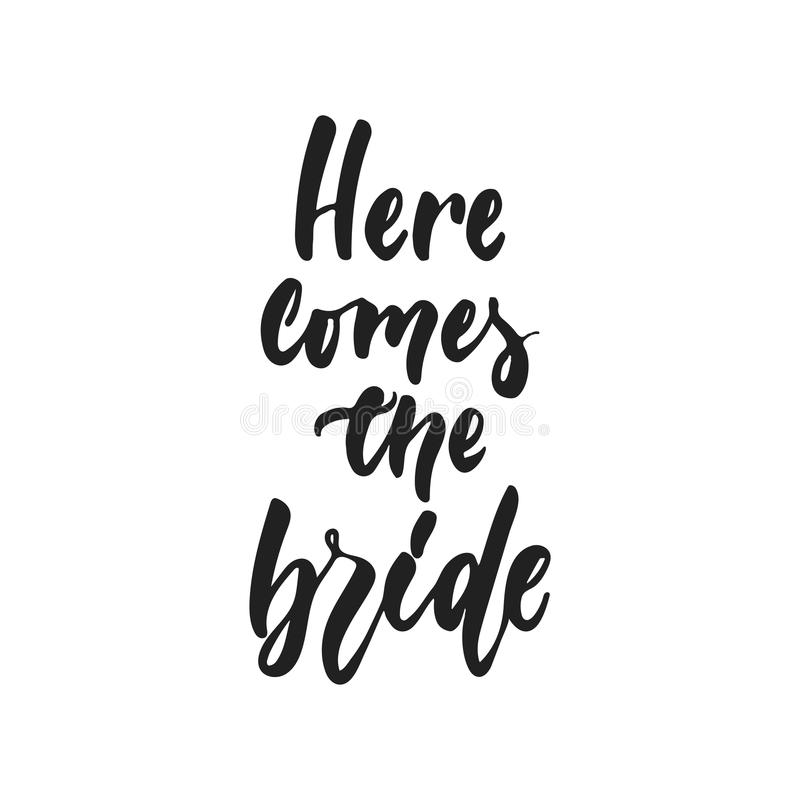 Here comes the Bride - hand drawn wedding romantic lettering phrase isolated on the white background. Fun brush ink. Vector calligraphy quote for invitations stock illustration
