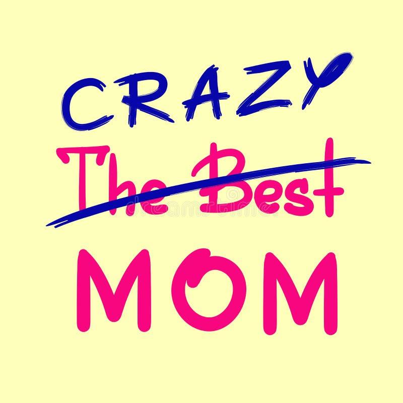 Het beste gekke mamma - met de hand geschreven grappig motievencitaat Druk voor het inspireren affiche, t-shirt, zak, royalty-vrije illustratie