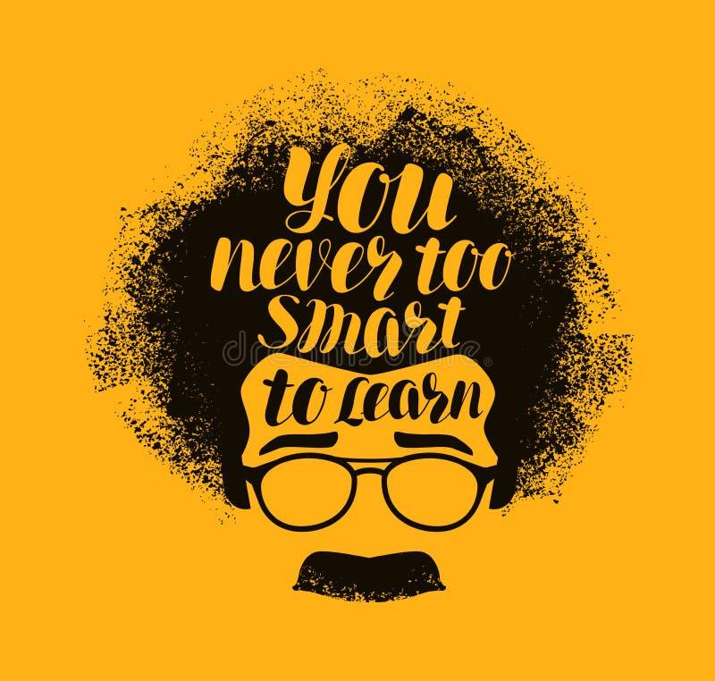 Het concept van het onderwijs U nooit te slim om te leren, het met de hand geschreven van letters voorzien Vector illustratie stock illustratie