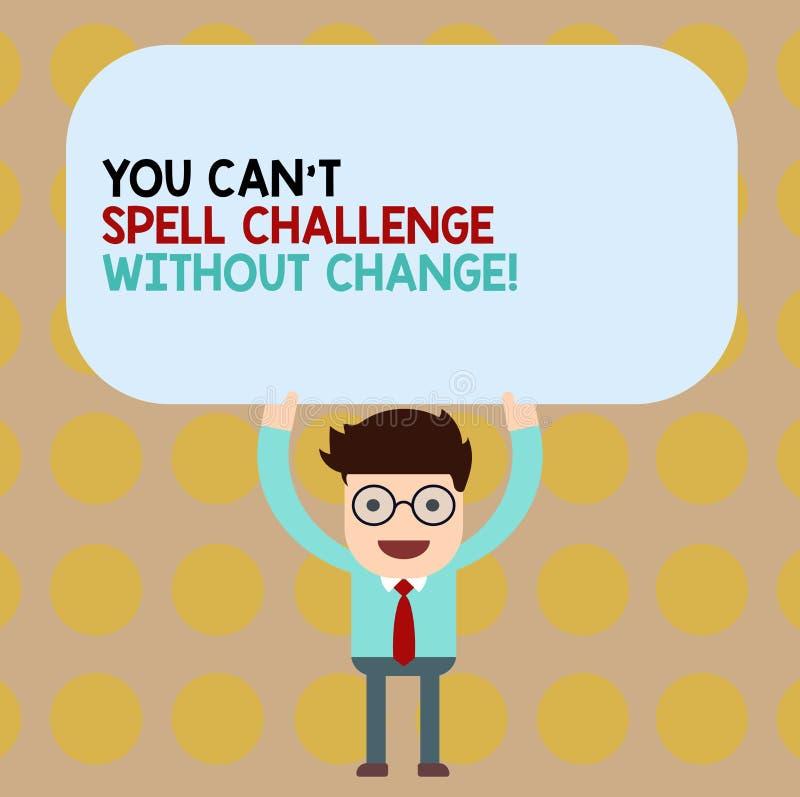 Het conceptuele hand het schrijven tonen u kan T Uitdaging zonder Verandering spellen De bedrijfsfoto demonstratie brengt verande stock illustratie