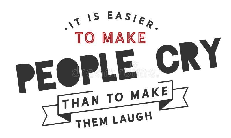 Het is gemakkelijker om mensenschreeuw te maken dan tot hen lach te maken stock illustratie