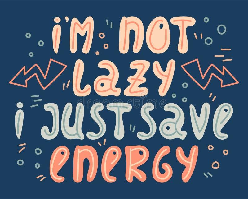Het Hand-drawn van letters voorzien in onzorgvuldige stijl doodles Ik ben niet lui ik enkel sparen energie stock illustratie