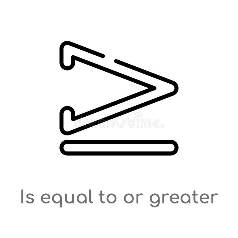 het overzicht is gelijk aan of groter dan vectorpictogram de ge?soleerde zwarte eenvoudige illustratie van het lijnelement van te stock illustratie