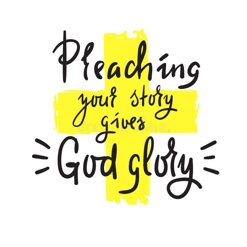 Het prediken van uw verhaal geeft godsdienstige Godsglorie - inspireer en motievencitaat Druk voor inspirational affiche, t-shirt royalty-vrije illustratie