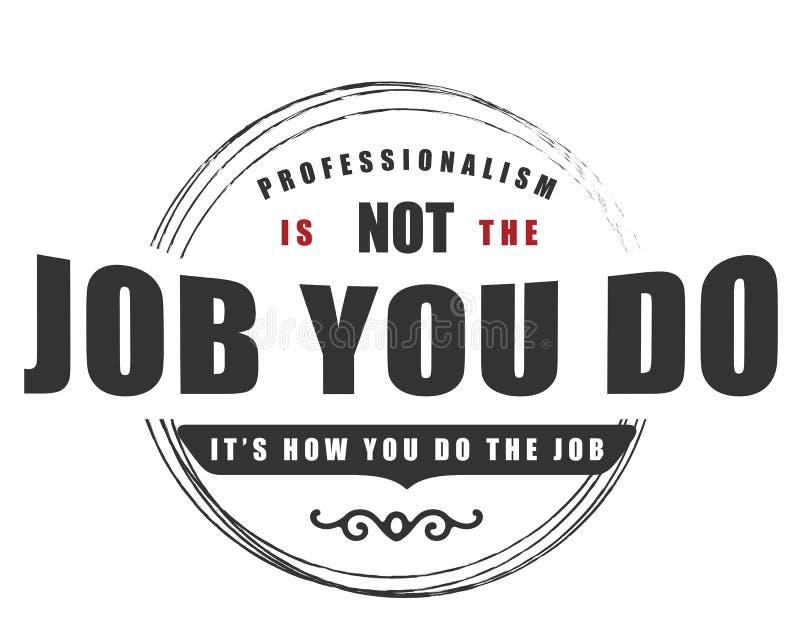 Het professionalisme is niet het werk u het bent doet hoe u het werk doet vector illustratie