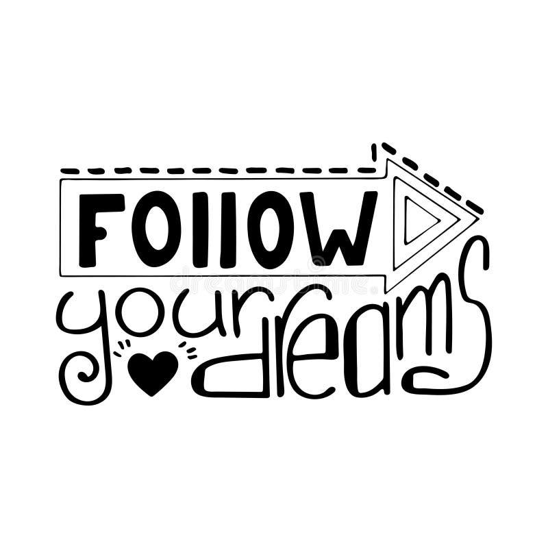 Het zwart-wit hand-drawn het van letters voorzien citaat met een uitdrukking volgt uw dromen royalty-vrije illustratie