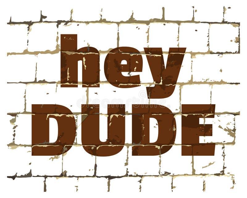 Hey парень напечатанный на стилизованной кирпичной стене Текстурированная юмористическая надпись для вашего дизайна вектор иллюстрация штока