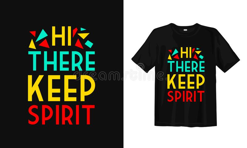 Hi there, keep spirit. Typography lettering T-shirt design. Inspirational and motivational words. Typography lettering poster. Typography lettering T-shirt vector illustration
